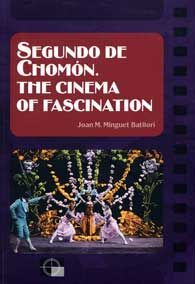 SEGUNDO DE CHOMÓN. THE CINEMA OF FASCINATION