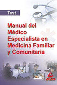 MANUAL DEL MEDICO ESPECIALISTA EN MEDICINA FAMILIAR Y COMUNITARIA. TEST