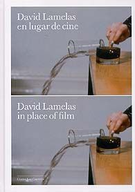 DAVID LAMELAS, EN LUGAR DEL CINE / DAVID LAMELAS, IN PLACE OF FILM