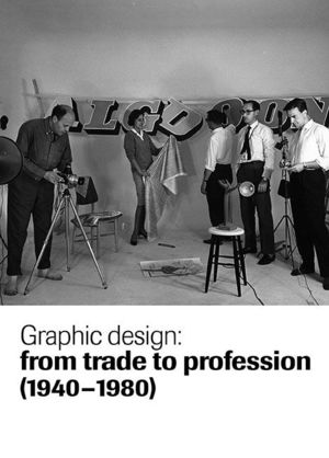 GRAPHIC DESIGN: FROM TRADE TO PROFESSION (1940-1980)