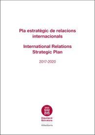 PLA ESTRATÈGIC DE RELACIONS INTERNACIONALS: 2017-2020 / INTERNATIONAL RELATIONS STRATEGIC PLAN:...