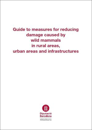 GUIDE TO MEASURES FOR REDUCING DAMAGE CAUSED BY WILD MAMMALS, IN RURAL AREAS, URBAN AREAS AND...